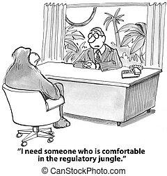 """I need someone comfortable in the regulatory jungle."""