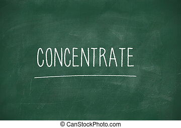 Concentrate handwritten on blackboard