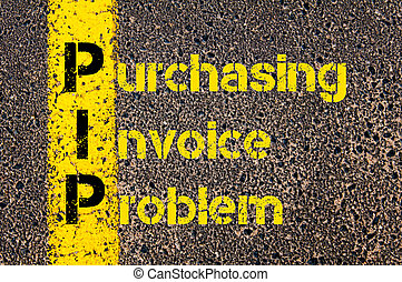 Accounting Business Acronym PIP Purchasing Invoice Problem...