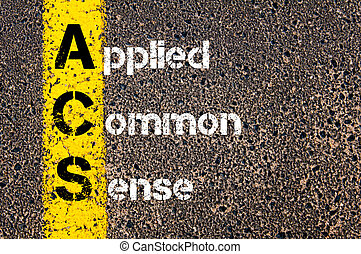 Concept image of Business Acronym ACS Applied Common Sense written over road marking yellow paint line.