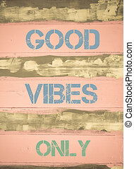 GOOD VIBES ONLY motivational quote - Concept image of GOOD...