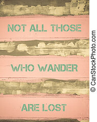 NOT ALL THOSE WHO WANDER ARE LOST motivational quote - ...