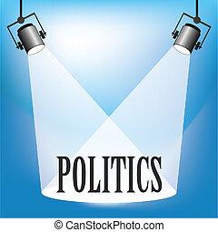 Politics - Concept of Politics being in the spotlight