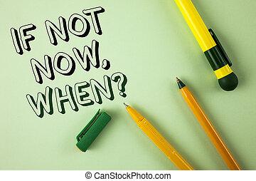 concept, texte, écriture, si, stylos, quand, suivant, écrit, demander, it., business, question., mettre, plan, fond, pas, maintenant, sur, mot, uni, liste, vert, temps