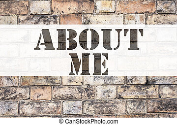 Conceptual announcement text caption inspiration showing About Me. Business concept for Self Awareness Personal Identity written on old brick background with copy space