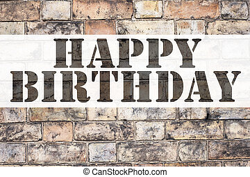 Conceptual announcement text caption inspiration showing Happy Birthday . Business concept for Anniversary Celebration written on old brick background with copy space