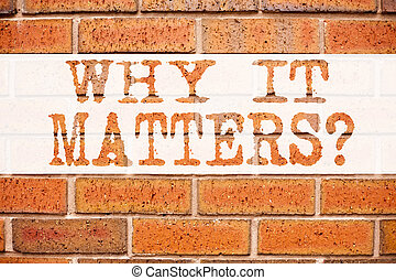Conceptual announcement text caption inspiration showing Question Why It Matters. Business concept for Motivation Goal Achievement written on old brick background space