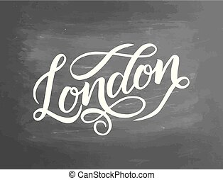 Conceptual hand drawn phrase London on chalkboard. Hand drawn graphic. Lettering design for posters, t-shirts, cards, invitations, stickers, banners, advertisement. Vector illustration