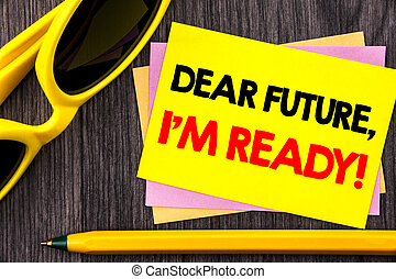 Conceptual hand text showing Dear Future, I Am Ready. Business photo showcasing Inspirational Motivational Plan Achievement Confidence written on Stiky Note Paper with Pen on the wood background.