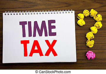 Conceptual hand writing caption inspiration showing Time Tax. Business concept for Taxation Finance Reminder written on notepad note paper on the wooden background with question mark.