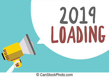 Conceptual hand writing showing 2019 Loading. Business photo showcasing Advertising the upcoming year Forecasting the future event Man holding megaphone speech bubble message blue background.