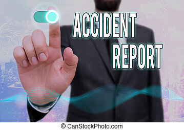 Conceptual hand writing showing Accident Report. Business photo text A form that is filled out record details of an unusual event.