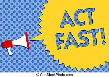 Conceptual hand writing showing Act Fast. Business photo showcasing Voluntarily move in the highest state of speed initiatively Megaphone loudspeaker loud scream idea talk halftone speech.