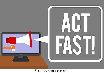 Conceptual hand writing showing Act Fast. Business photo showcasing Voluntarily move in the highest state of speed initiatively Man holding Megaphone computer screen talking speech bubble.