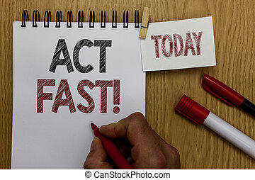 Conceptual hand writing showing Act Fast. Business photo text Voluntarily move in the highest state of speed initiatively Man holding marker notebook wooden table for today coffee cup.