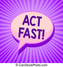 Conceptual hand writing showing Act Fast. Business photo text Voluntarily move in the highest state of speed initiatively Speech bubble idea reminder purple shadows important intention ray.