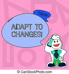 Conceptual hand writing showing Adapt To Changes. Business photo text Innovative changes adaption with technological evolution Man in Necktie Holding Smartphone to Head in Sticker Style.