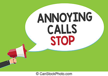 Conceptual hand writing showing Annoying Calls Stop. Business photo text Prevent spam phones Blacklisting numbers Angry caller Alarming script speaker announcement symbol signalling indication.