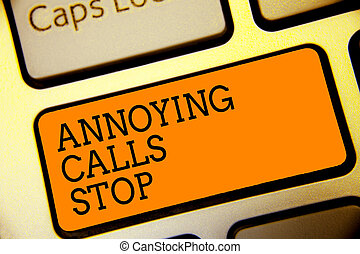 Conceptual hand writing showing Annoying Calls Stop. Business photo text Prevent spam phones Blacklisting numbers Angry caller Button alphabets script keyboard text idea computer symbol notice.