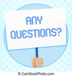 Conceptual hand writing showing Any Questions Question. Business photo text you say write order to ask demonstrating about something Hand Holding White Placard Supported for Social Awareness.