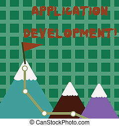 Conceptual hand writing showing Application Development. Business photo text process of creating computer phone programs Three Mountains with Hiking Trail and White Snowy Top with Flag.