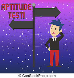 Conceptual hand writing showing Aptitude Test. Business photo text designed to determine a demonstrating s is ability in a particular skill Man Confused with Road Sign Pointing to Opposite Direction.