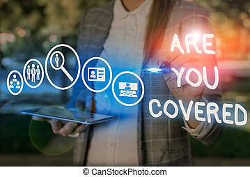Conceptual hand writing showing Are You Covered. Business photo showcasing Asking about how medications are covered by your plan.