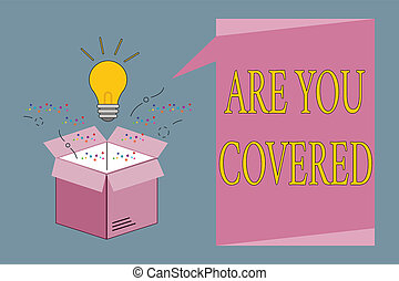 Conceptual hand writing showing Are You Covered. Business photo showcasing Asking about how medications are covered by your plan
