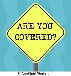 Conceptual hand writing showing Are You Covered. Business photo text Asking about how medications are covered by your plan Diamond Shape Color Road Warning Signage with One Leg Stand.