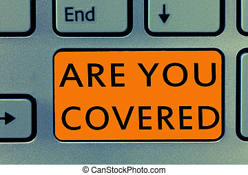Conceptual hand writing showing Are You Covered. Business photo text Asking about how medications are covered by your plan