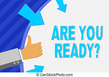 Conceptual hand writing showing Are You Ready Question. Business photo showcasing used telling someone start something when feel prepared Hand Gesturing Thumbs Up Holding on Round Shape with Arrows.