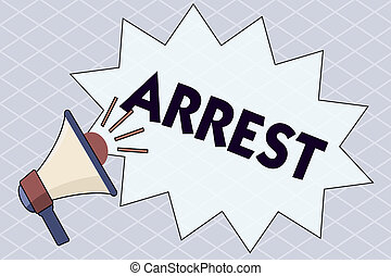 Conceptual hand writing showing Arrest. Business photo text seize someone by legal authority and take them into custody