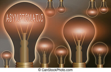 Conceptual hand writing showing Asymptomatic. Concept meaning a condition or an individual producing or showing no symptoms Realistic colored vintage light bulbs, idea sign solution