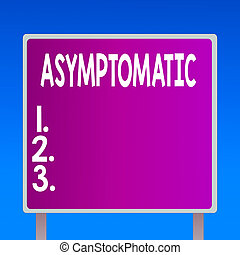 Conceptual hand writing showing Asymptomatic. Concept meaning a condition or an individual producing or showing no symptoms Square Billboard Standing with Frame Border Outdoor Display