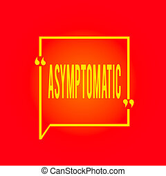 Conceptual hand writing showing Asymptomatic. Concept meaning a condition or an individual producing or showing no symptoms Square Border Outline with Bubble Quotation Mark Punctuation