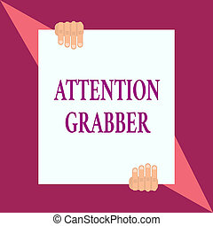 Conceptual hand writing showing Attention Grabber. Business photo showcasing Deanalysisding notice mainly by being prominent or outlandish Two hands hold one big white paper placed on top and bottom.