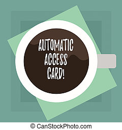 Conceptual hand writing showing Automatic Access Card. Business photo text used to control entry into exterior doors of buildings Top View of Drinking Cup Filled with Beverage on Color Paper.
