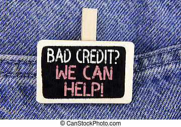 Conceptual hand writing showing Bad Credit Question We Can Help Motivational Call. Business photo text achieve good debt health written on Wood Piece on the Jeans background.