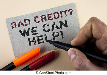 Conceptual hand writing showing Bad Credit Question We Can Help Motivational Call. Business photo text achieve good debt health written by Man with Marker on Cardboard Piece on plain background