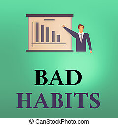 Conceptual hand writing showing Bad Habits. Business photo text the uncontrollable negative habitual behavioral pattern of an individual Man in Business Suit Pointing a Board Bar Chart Copy Space.