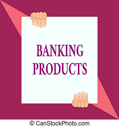 Conceptual hand writing showing Banking Products. Business photo showcasing safe and convenient way or service to accumulate savings Two hands hold one big white paper placed on top and bottom.