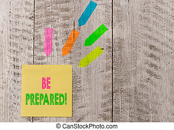Conceptual hand writing showing Be Prepared. Business photo text try be always ready to do or deal with something Note paper and line arrow stickers on the top of wooden table desk.