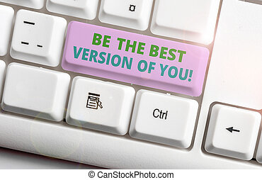 Conceptual hand writing showing Be The Best Version Of You. Business photo text going to move away from where are start improving White pc keyboard with note paper above the white background.