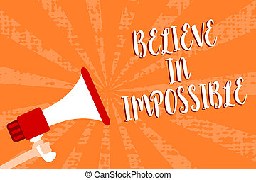 Conceptual hand writing showing Believe In Impossible. Business photo showcasing You can do it everything is possible Work hard Script message warning signals speakers alarming convey.