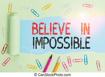 Conceptual hand writing showing Believe In Impossible. Business photo text You can do it everything is possible Work hard.