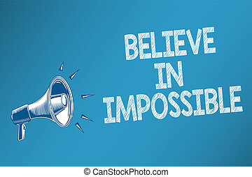 Conceptual hand writing showing Believe In Impossible. Business photo text You can do it everything is possible Work hard Speakers alarming script signals announcement message convey.
