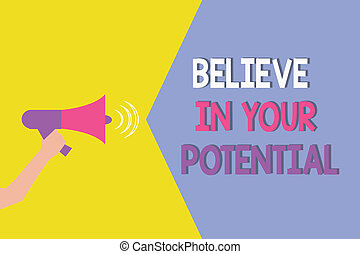 Conceptual hand writing showing Believe In Your Potential. Business photo showcasing Belief in YourselfUnleash your Possibilities