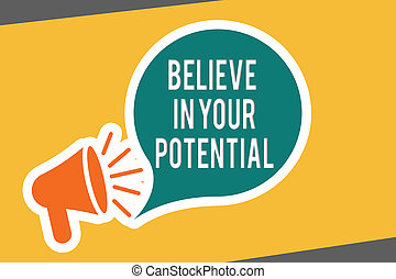 Conceptual hand writing showing Believe In Your Potential. Business photo text Belief in YourselfUnleash your Possibilities