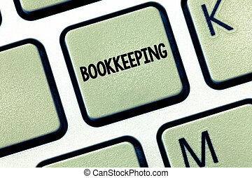 Conceptual hand writing showing Bookkeeping. Business photo showcasing Keeping records of the financial affairs on a business