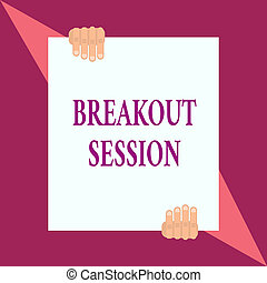 Conceptual hand writing showing Breakout Session. Business photo showcasing workshop discussion or presentation on specific topic Two hands hold one big white paper placed on top and bottom.